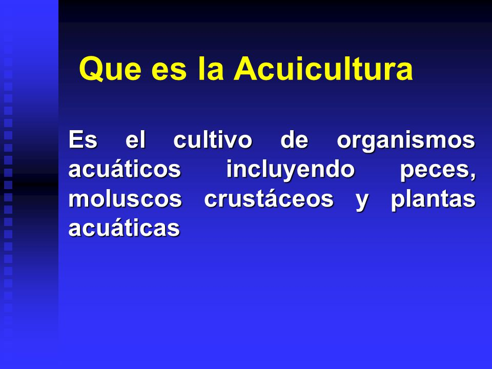 Que es la Acuicultura Es el cultivo de organismos acuáticos incluyendo peces, moluscos crustáceos y plantas acuáticas