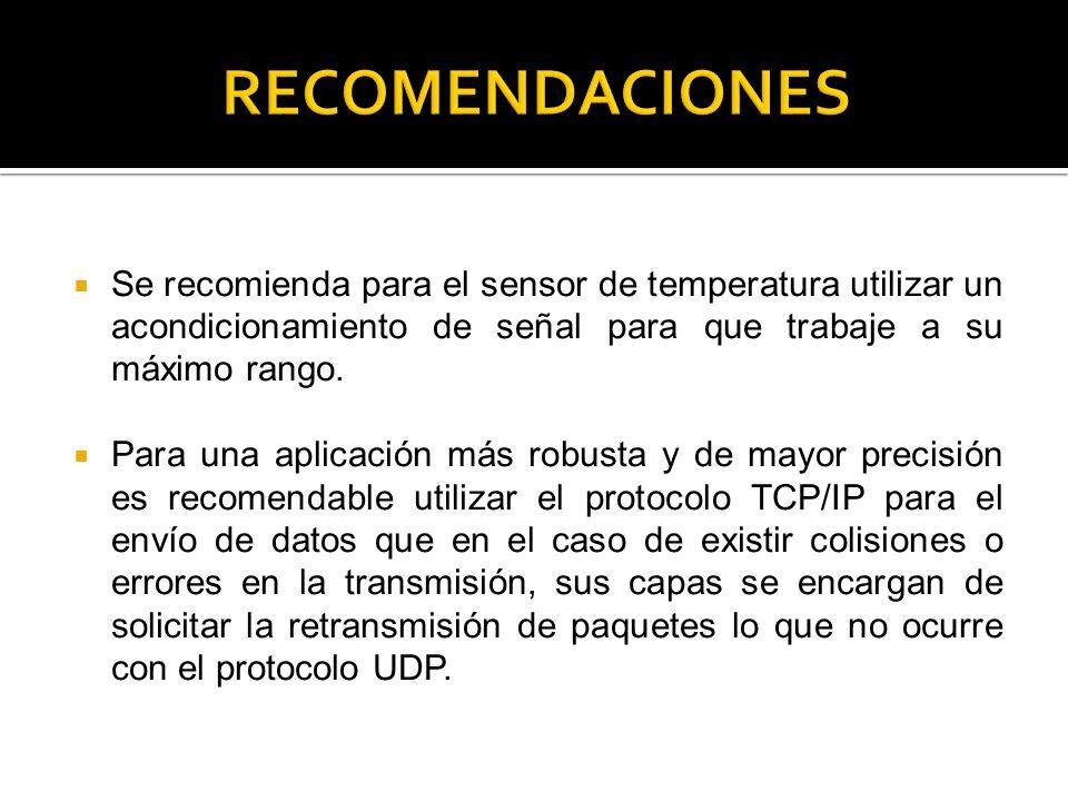 Se recomienda para el sensor de temperatura utilizar un acondicionamiento de señal para que trabaje a su máximo rango. Para una aplicación más robusta