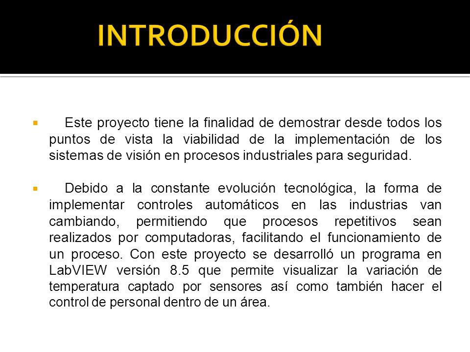 Este proyecto tiene la finalidad de demostrar desde todos los puntos de vista la viabilidad de la implementación de los sistemas de visión en procesos