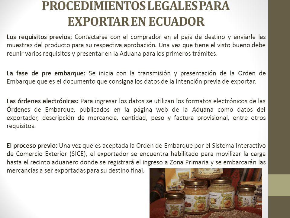 PROCEDIMIENTOS LEGALES PARA EXPORTAR EN ECUADOR Los requisitos previos: Contactarse con el comprador en el país de destino y enviarle las muestras del producto para su respectiva aprobación.