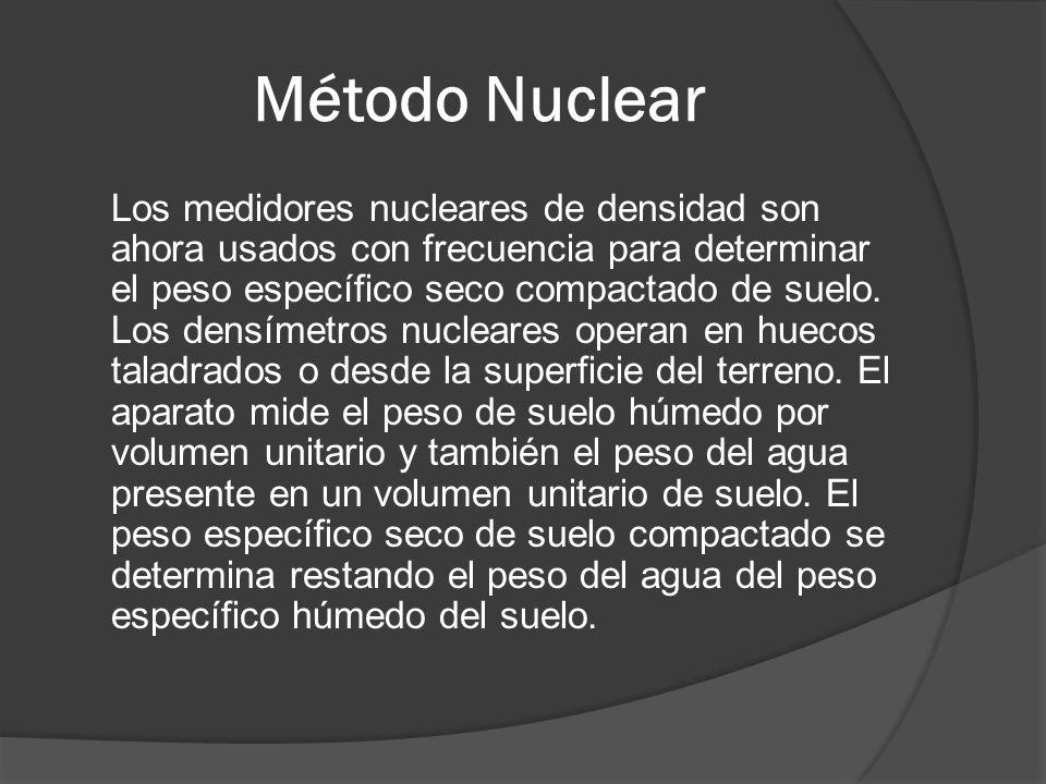 Método Nuclear Los medidores nucleares de densidad son ahora usados con frecuencia para determinar el peso específico seco compactado de suelo.