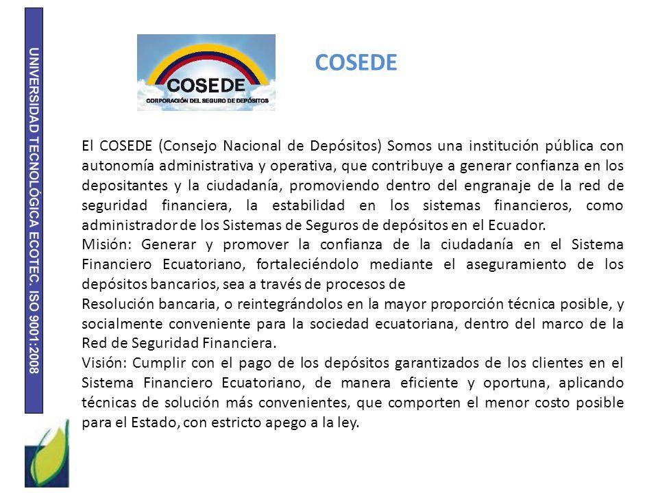 COSEDE El COSEDE (Consejo Nacional de Depósitos) Somos una institución pública con autonomía administrativa y operativa, que contribuye a generar conf