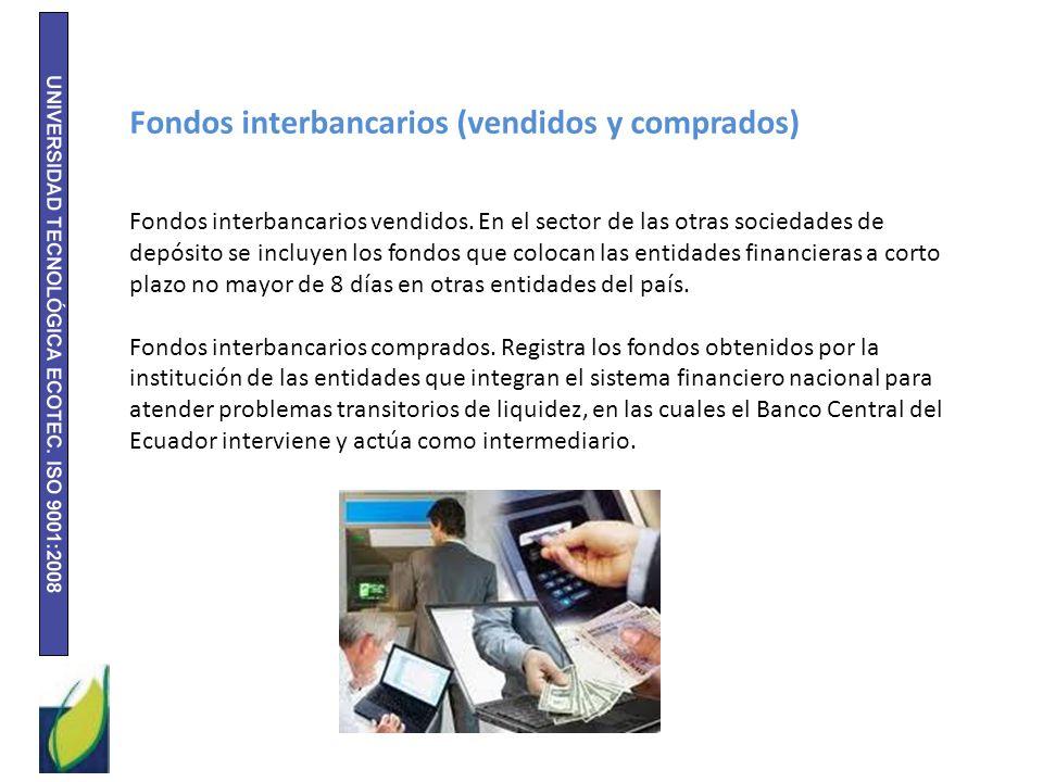 Fondos interbancarios (vendidos y comprados) Fondos interbancarios vendidos. En el sector de las otras sociedades de depósito se incluyen los fondos q