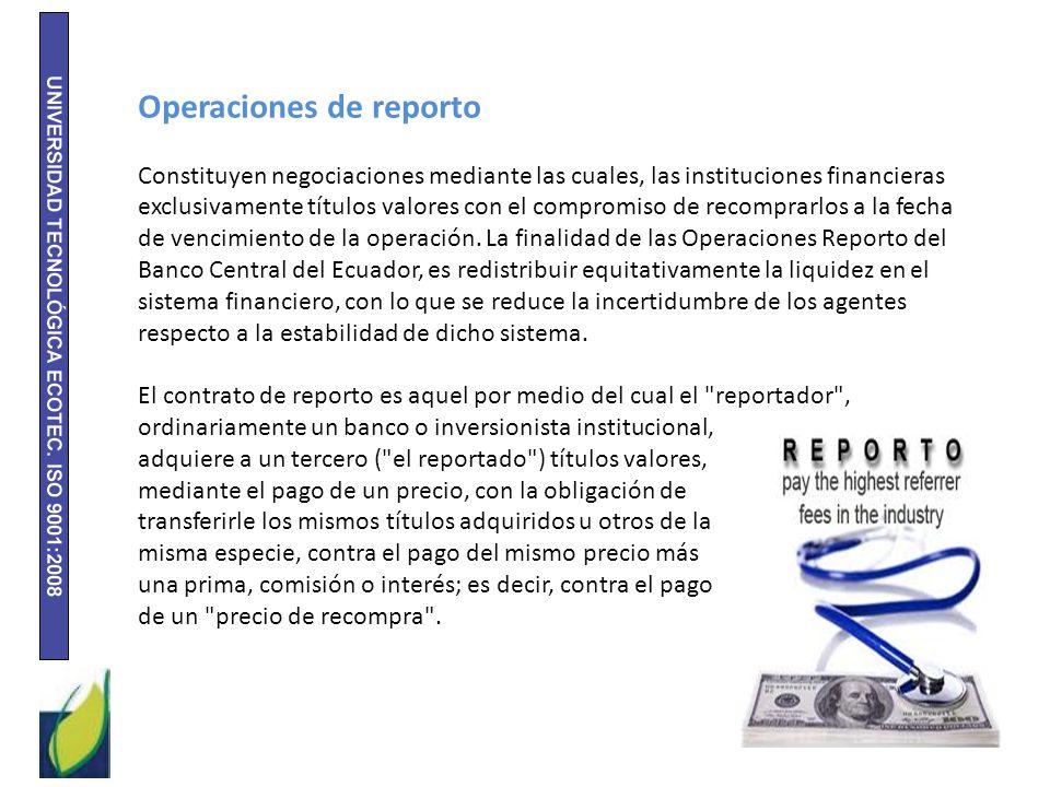 Operaciones de reporto Constituyen negociaciones mediante las cuales, las instituciones financieras exclusivamente títulos valores con el compromiso d