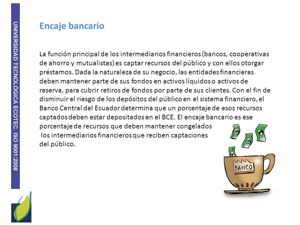 Encaje bancario La función principal de los intermediarios financieros (bancos, cooperativas de ahorro y mutualistas) es captar recursos del público y