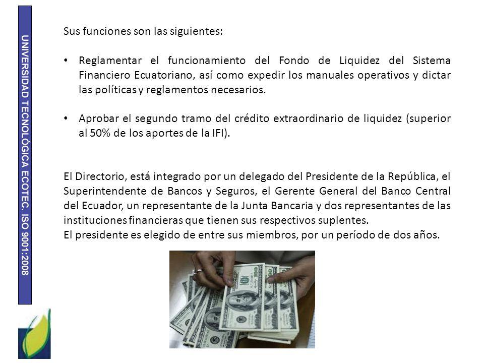 Sus funciones son las siguientes: Reglamentar el funcionamiento del Fondo de Liquidez del Sistema Financiero Ecuatoriano, así como expedir los manuale