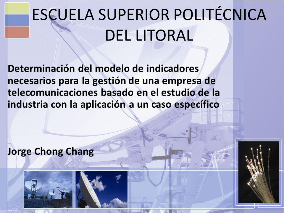 ESCUELA SUPERIOR POLITÉCNICA DEL LITORAL Determinación del modelo de indicadores necesarios para la gestión de una empresa de telecomunicaciones basad