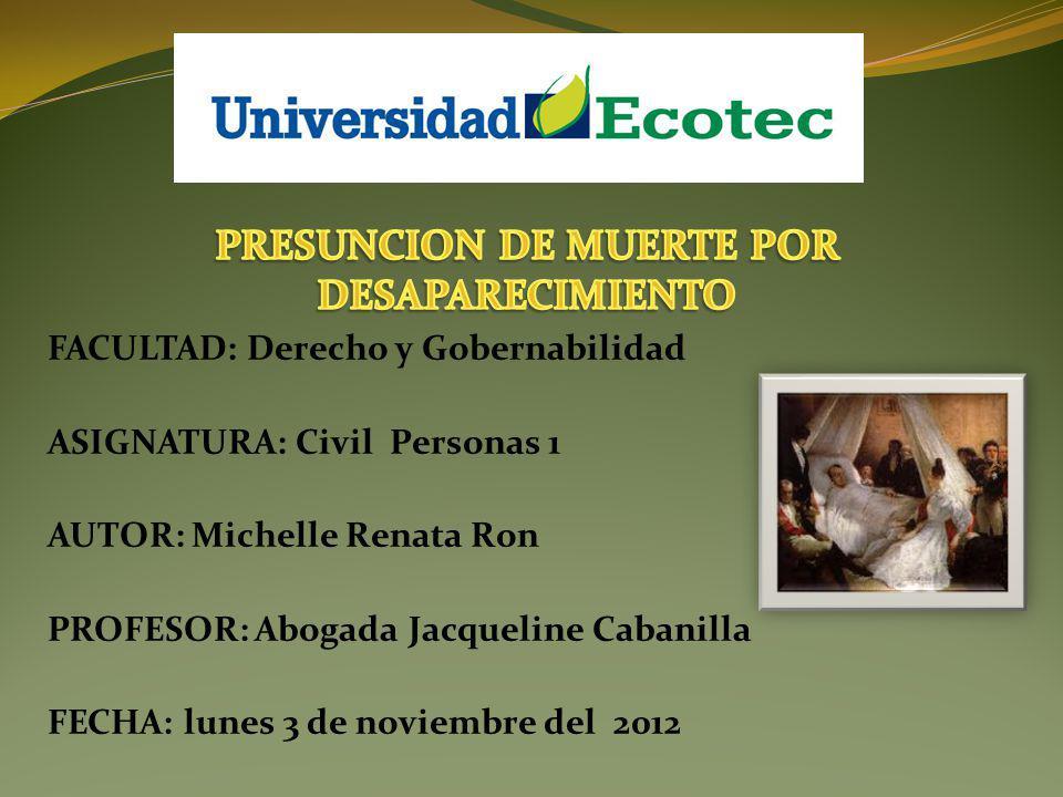 FACULTAD: Derecho y Gobernabilidad ASIGNATURA: Civil Personas 1 AUTOR: Michelle Renata Ron PROFESOR: Abogada Jacqueline Cabanilla FECHA: lunes 3 de noviembre del 2012