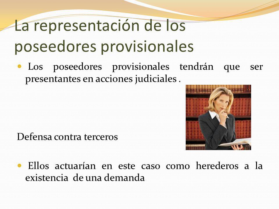 La representación de los poseedores provisionales Los poseedores provisionales tendrán que ser presentantes en acciones judiciales.