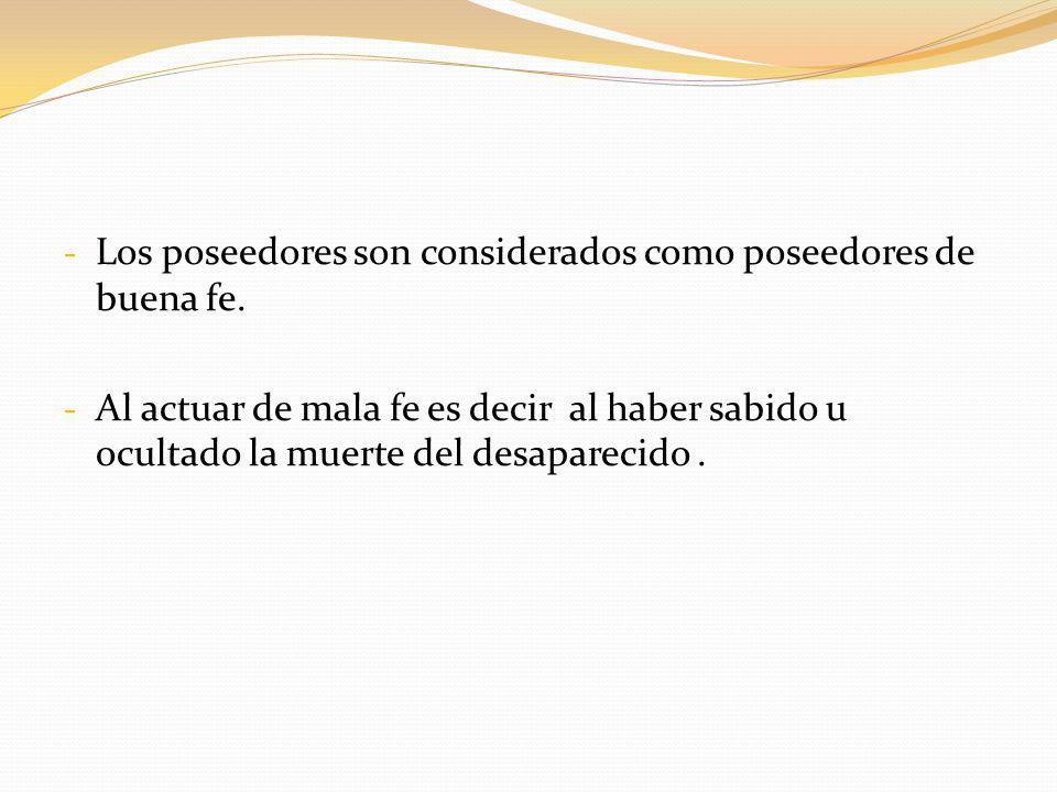 - Los poseedores son considerados como poseedores de buena fe.