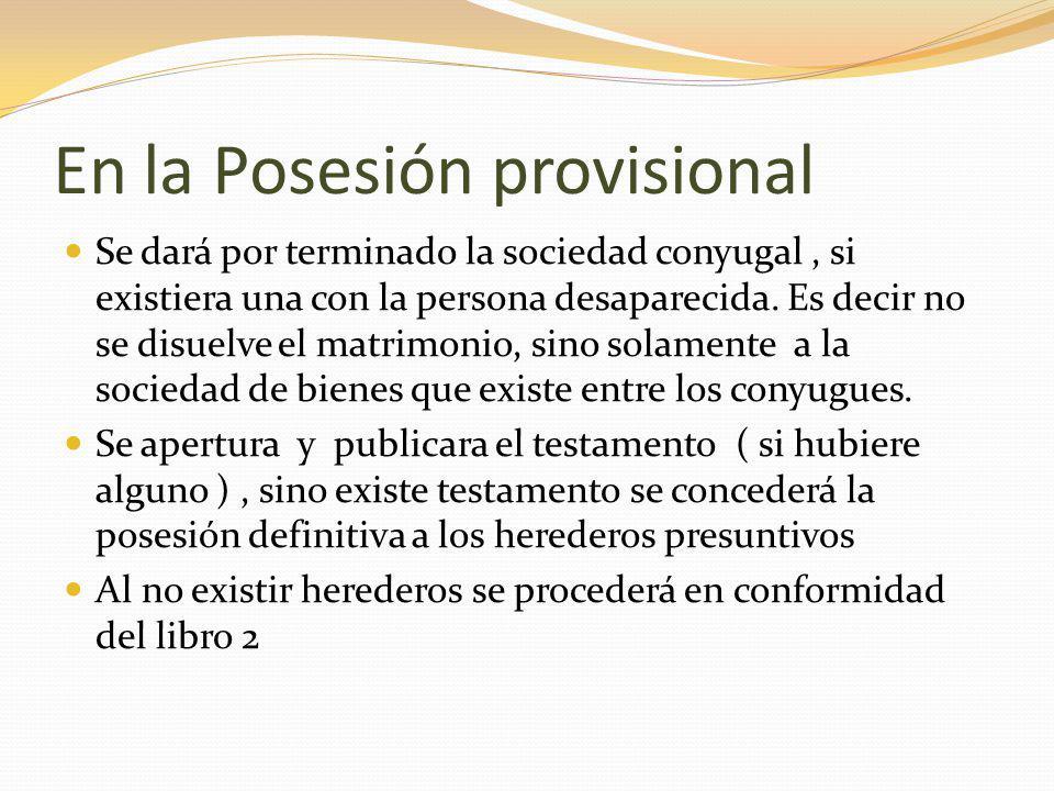 En la Posesión provisional Se dará por terminado la sociedad conyugal, si existiera una con la persona desaparecida.