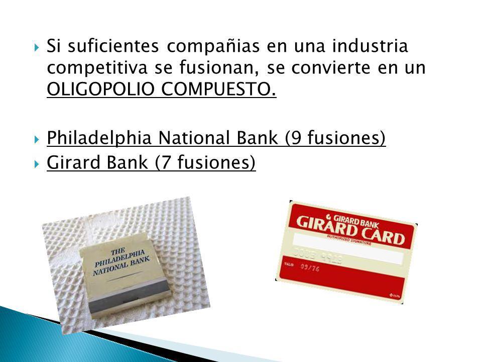 Si suficientes compañias en una industria competitiva se fusionan, se convierte en un OLIGOPOLIO COMPUESTO. Philadelphia National Bank (9 fusiones) Gi