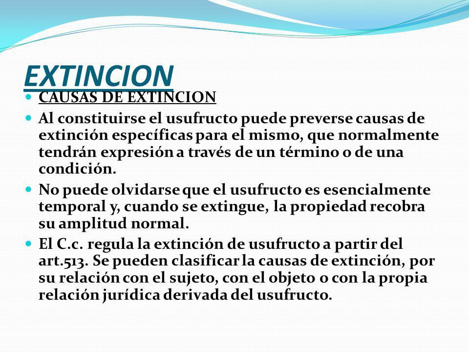 EXTINCION CAUSAS DE EXTINCION Al constituirse el usufructo puede preverse causas de extinción específicas para el mismo, que normalmente tendrán expresión a través de un término o de una condición.