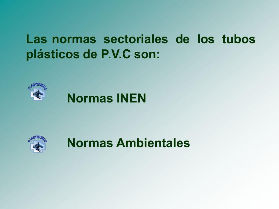 Las normas sectoriales de los tubos plásticos de P.V.C son: Normas INEN Normas Ambientales