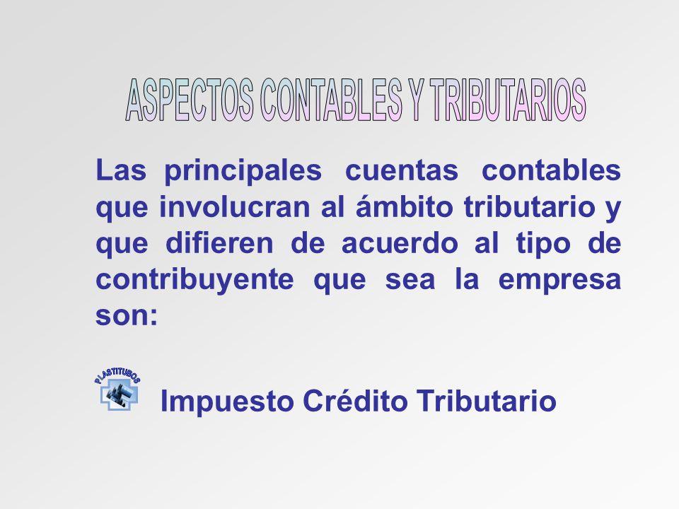 Las principales cuentas contables que involucran al ámbito tributario y que difieren de acuerdo al tipo de contribuyente que sea la empresa son: Impuesto Crédito Tributario