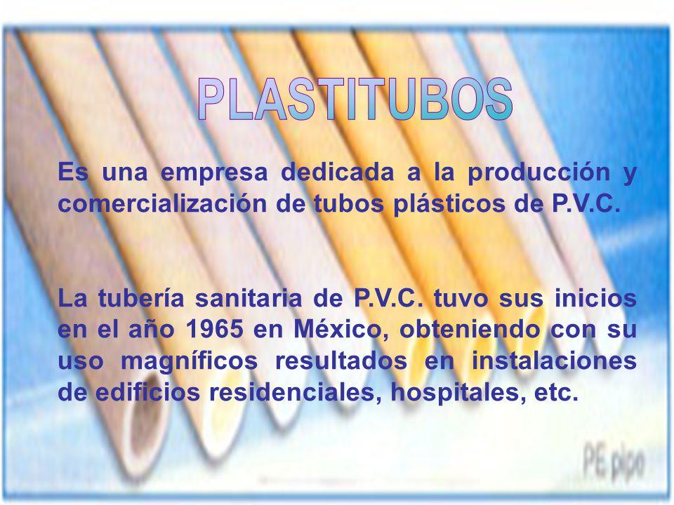 Es una empresa dedicada a la producción y comercialización de tubos plásticos de P.V.C. La tubería sanitaria de P.V.C. tuvo sus inicios en el año 1965