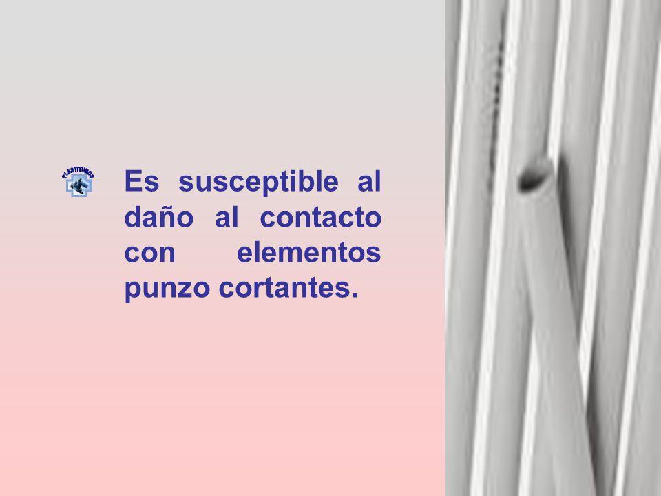 Es susceptible al daño al contacto con elementos punzo cortantes.