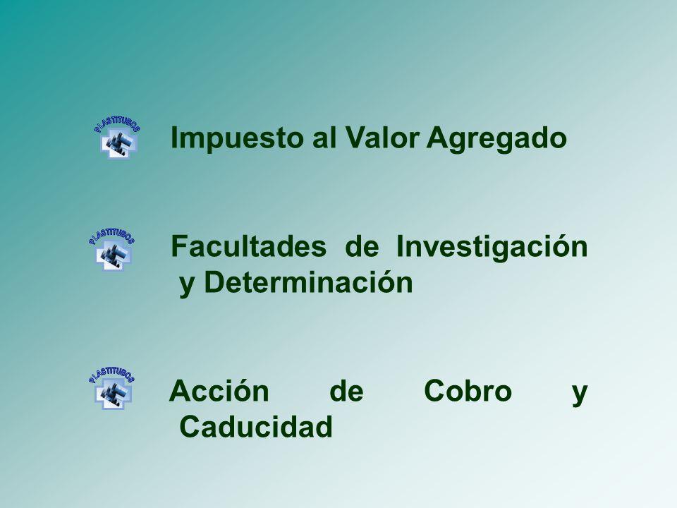 Impuesto al Valor Agregado Facultades de Investigación y Determinación Acción de Cobro y Caducidad