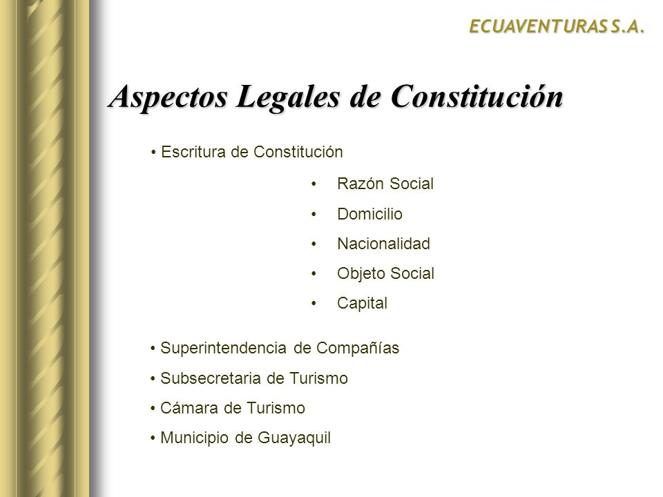 Razón Social Domicilio Nacionalidad Objeto Social Capital Aspectos Legales de Constitución ECUAVENTURAS S.A. Escritura de Constitución Superintendenci