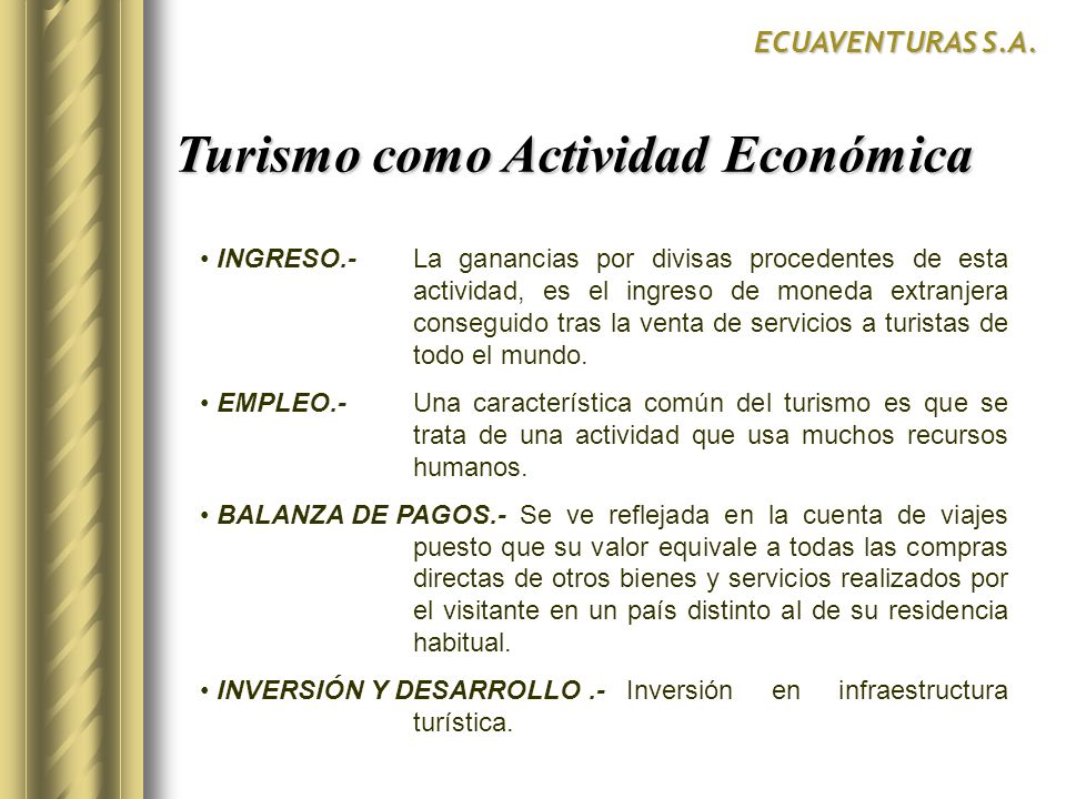 ECUAVENTURAS S.A. Turismo como Actividad Económica INGRESO.-La ganancias por divisas procedentes de esta actividad, es el ingreso de moneda extranjera