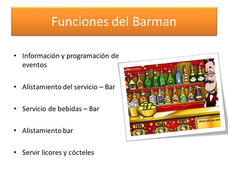Funciones del Barman Información y programación de eventos Alistamiento del servicio – Bar Servicio de bebidas – Bar Alistamiento bar Servir licores y