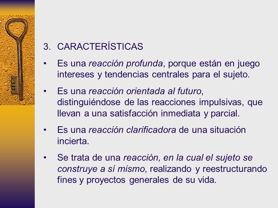 3.CARACTERÍSTICAS Es una reacción profunda, porque están en juego intereses y tendencias centrales para el sujeto. Es una reacción orientada al futuro