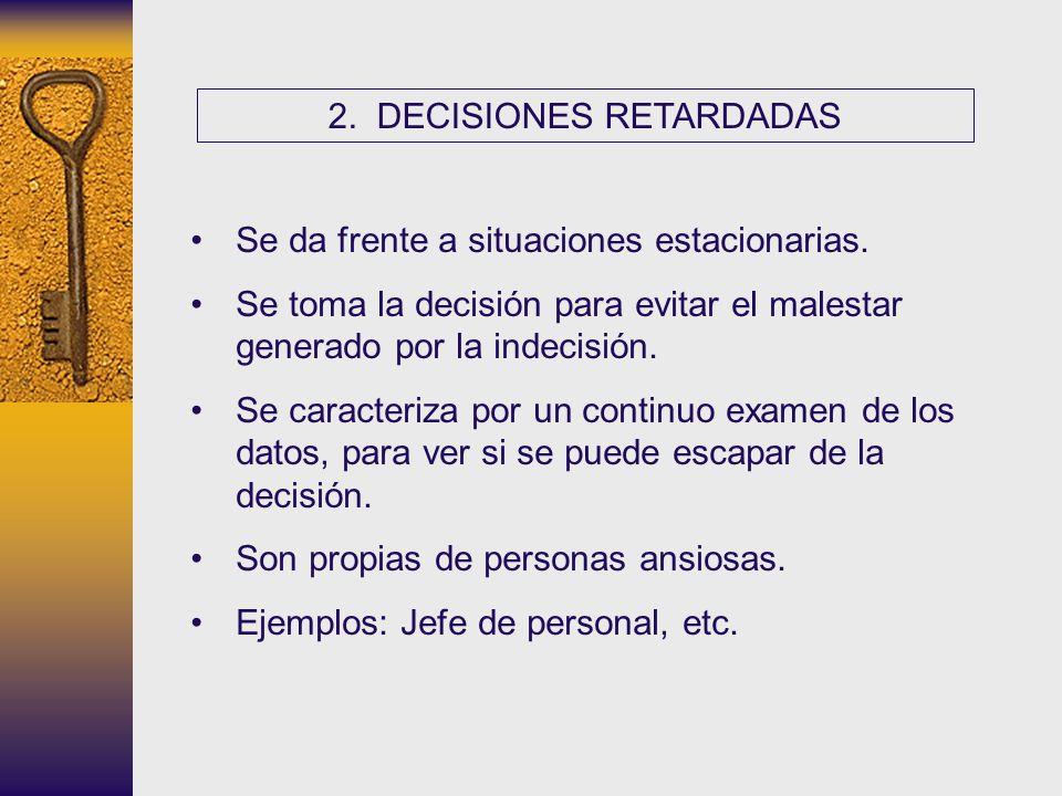 2. DECISIONES RETARDADAS Se da frente a situaciones estacionarias. Se toma la decisión para evitar el malestar generado por la indecisión. Se caracter