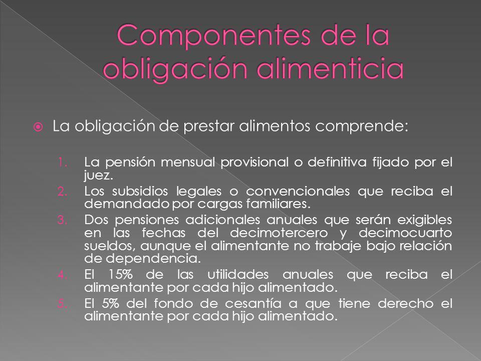 La obligación de prestar alimentos comprende: 1. La pensión mensual provisional o definitiva fijado por el juez. 2. Los subsidios legales o convencion