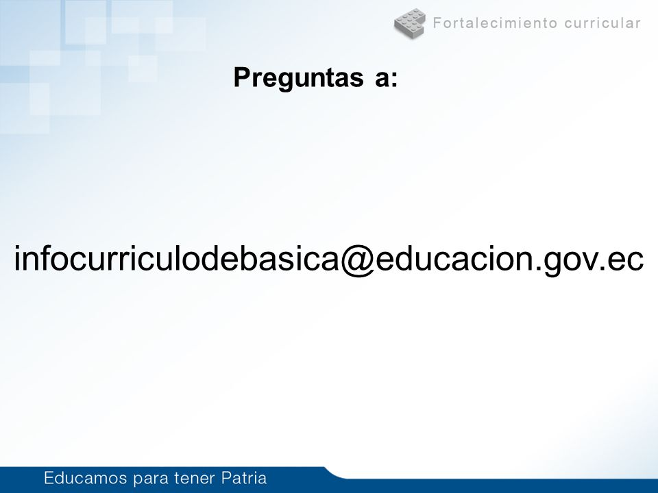 Preguntas a: infocurriculodebasica@educacion.gov.ec