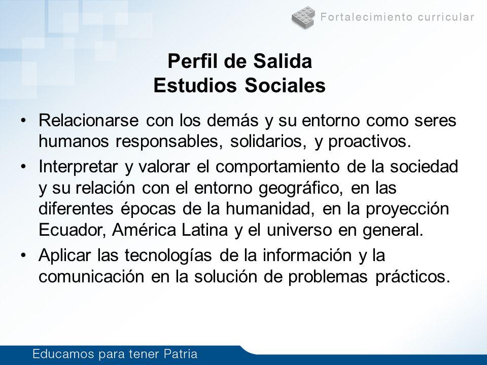 Perfil de Salida Estudios Sociales Relacionarse con los demás y su entorno como seres humanos responsables, solidarios, y proactivos. Interpretar y va