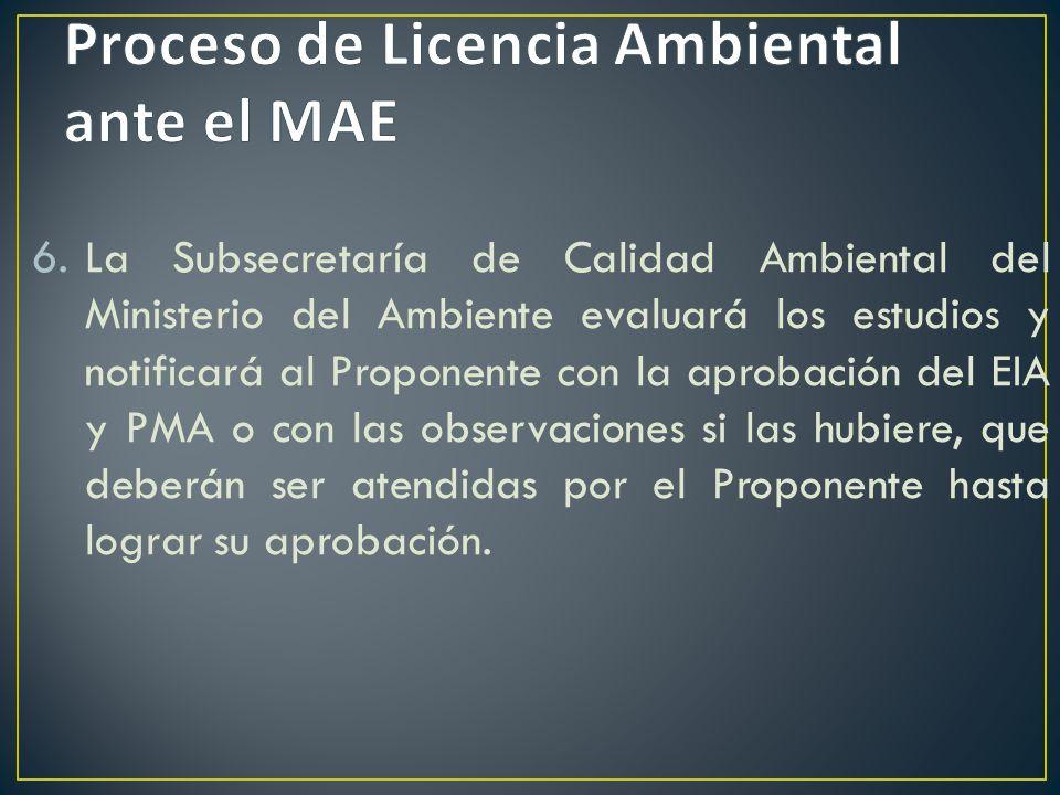 6.La Subsecretaría de Calidad Ambiental del Ministerio del Ambiente evaluará los estudios y notificará al Proponente con la aprobación del EIA y PMA o