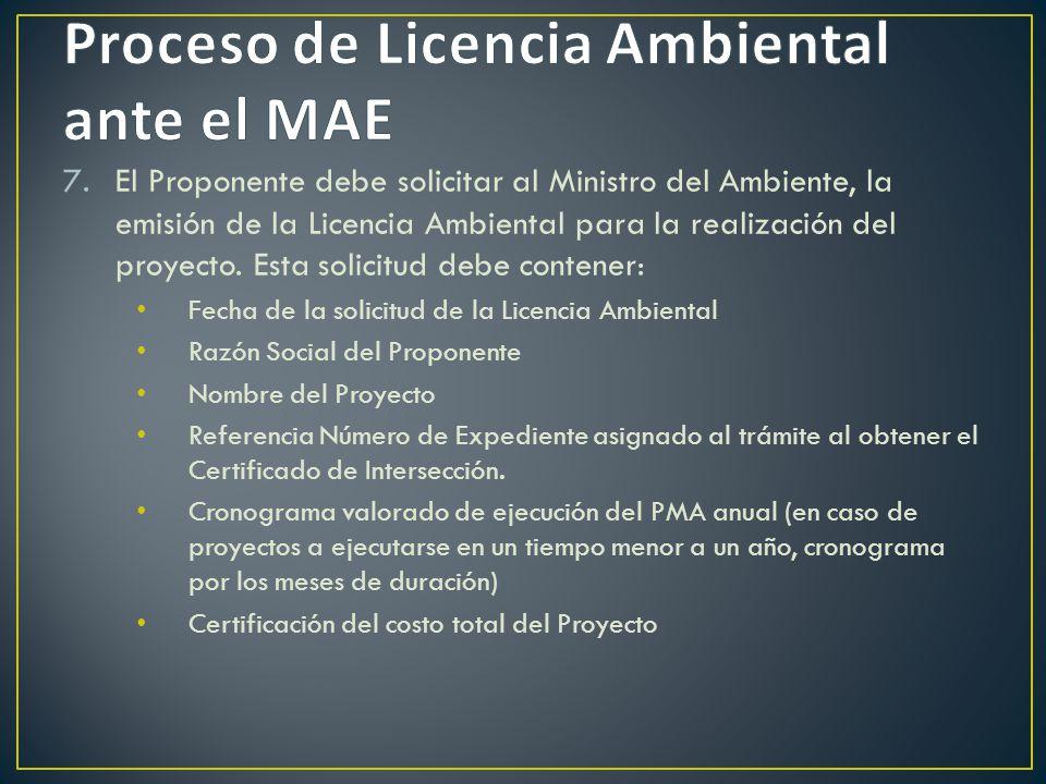 7.El Proponente debe solicitar al Ministro del Ambiente, la emisión de la Licencia Ambiental para la realización del proyecto. Esta solicitud debe con