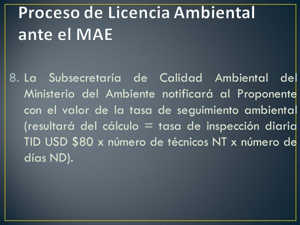 8.La Subsecretaría de Calidad Ambiental del Ministerio del Ambiente notificará al Proponente con el valor de la tasa de seguimiento ambiental (resulta