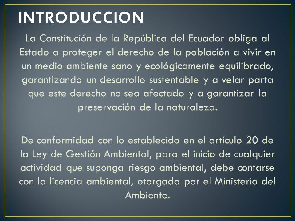 La Constitución de la República del Ecuador obliga al Estado a proteger el derecho de la población a vivir en un medio ambiente sano y ecológicamente