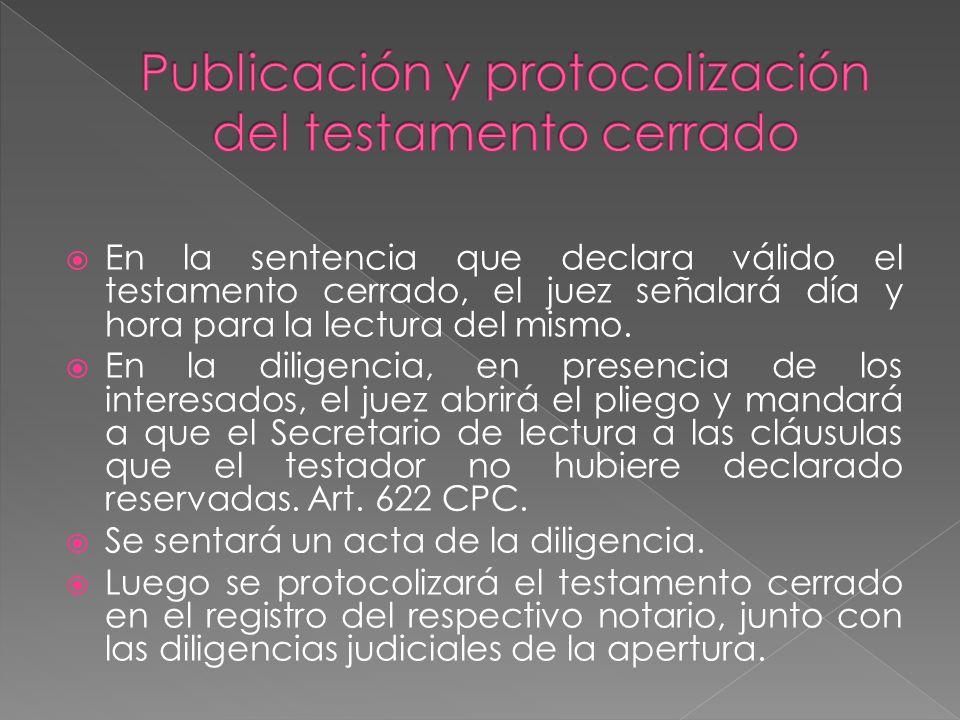 En la sentencia que declara válido el testamento cerrado, el juez señalará día y hora para la lectura del mismo.