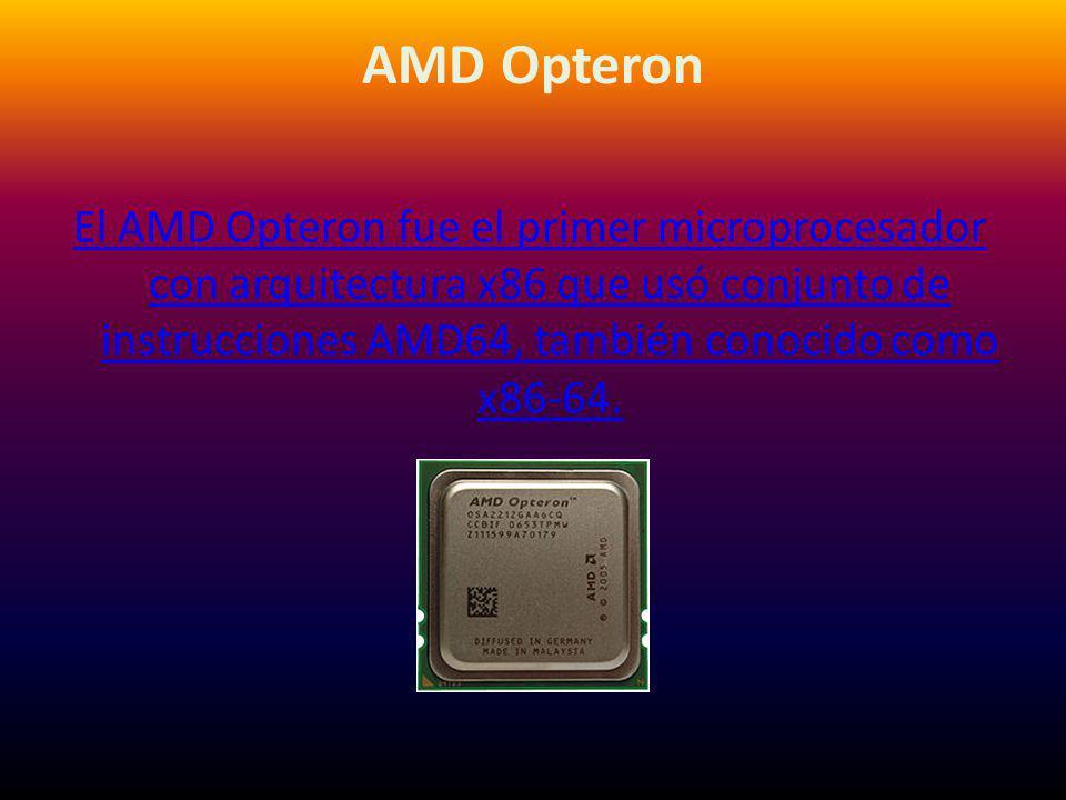 AMD Opteron El AMD Opteron fue el primer microprocesador con arquitectura x86 que usó conjunto de instrucciones AMD64, también conocido como x86-64.