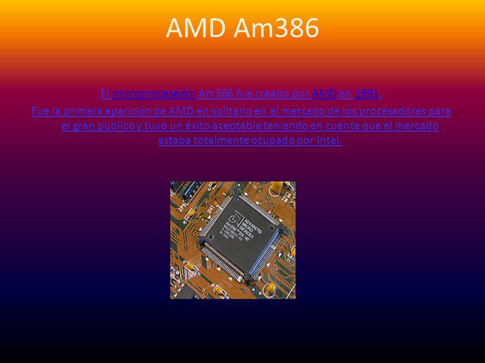 AMD Am386 El microprocesador Am386 fue creado por AMD en 1991.microprocesadorAMD1991 Fue la primera aparición de AMD en solitario en el mercado de los