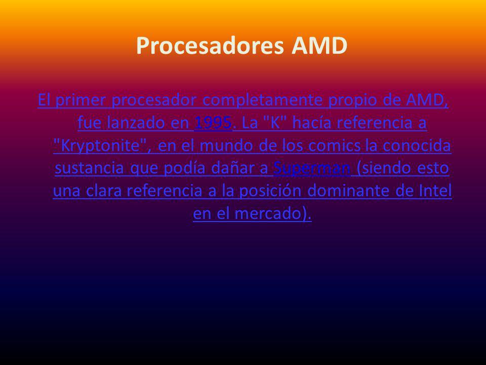 Procesadores AMD El primer procesador completamente propio de AMD, fue lanzado en 1995. La