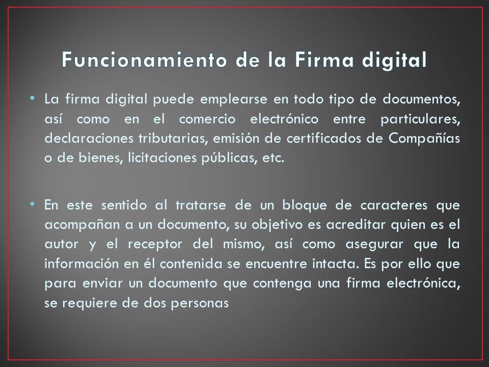 La firma digital puede emplearse en todo tipo de documentos, así como en el comercio electrónico entre particulares, declaraciones tributarias, emisió