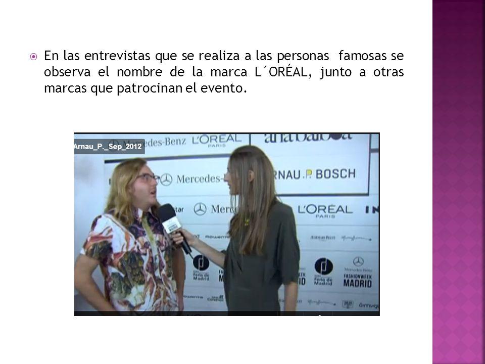 En las entrevistas que se realiza a las personas famosas se observa el nombre de la marca L´ORÉAL, junto a otras marcas que patrocinan el evento.