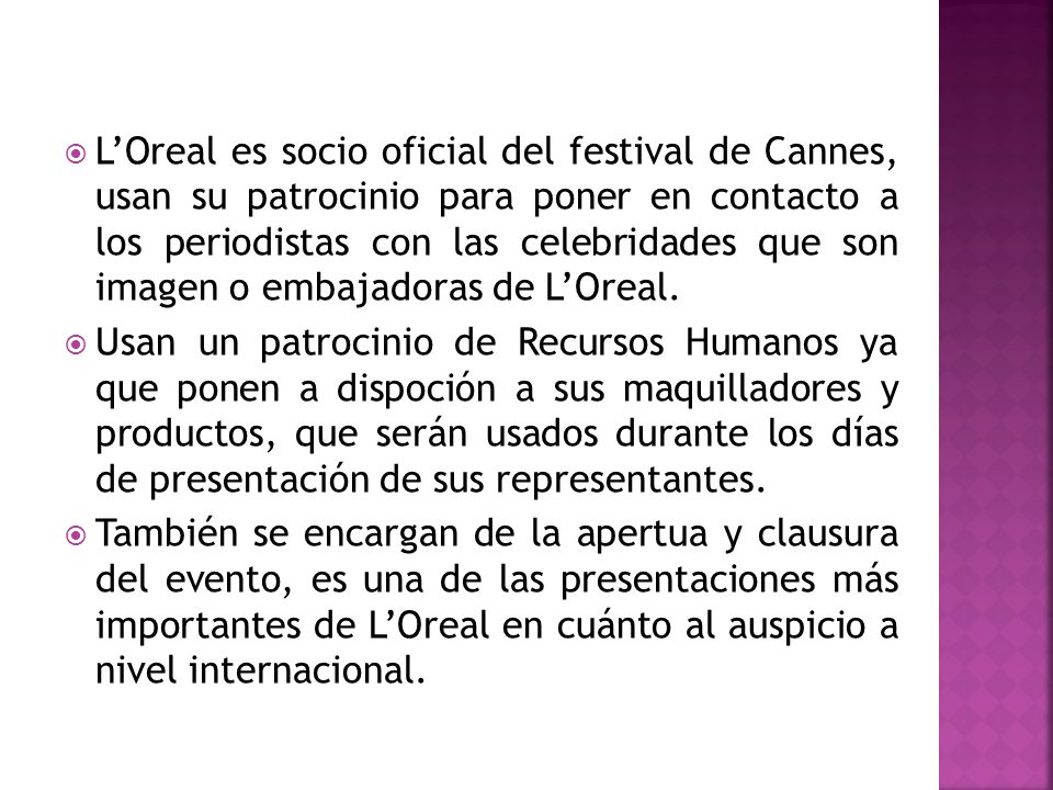 LOreal es socio oficial del festival de Cannes, usan su patrocinio para poner en contacto a los periodistas con las celebridades que son imagen o emba