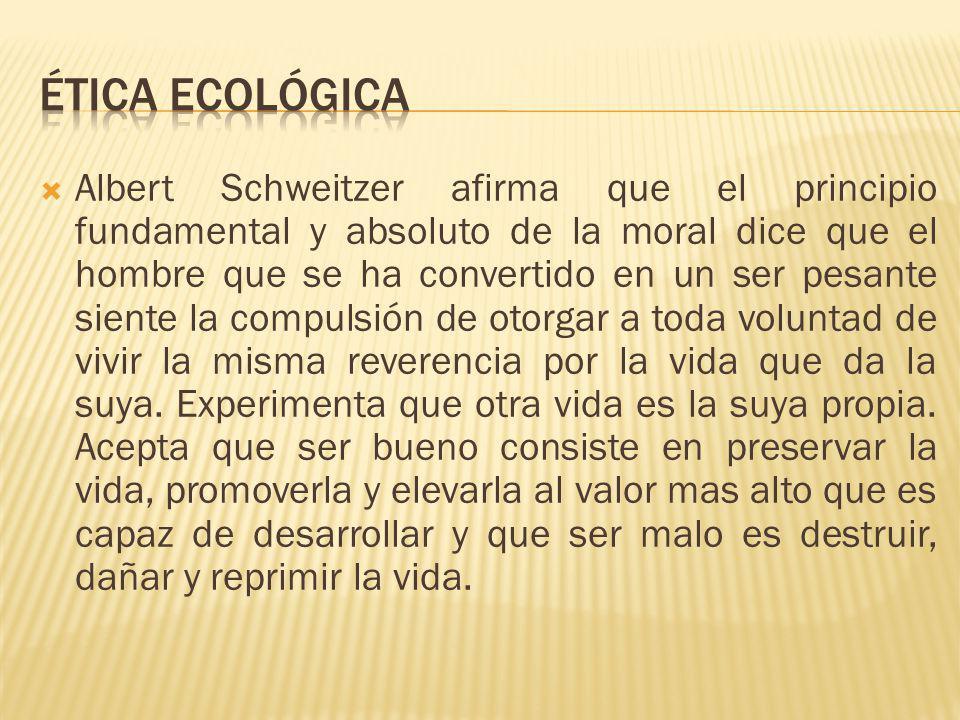 Albert Schweitzer afirma que el principio fundamental y absoluto de la moral dice que el hombre que se ha convertido en un ser pesante siente la compu