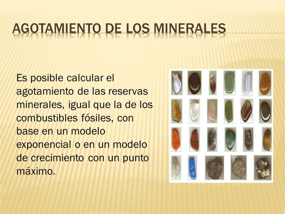Es posible calcular el agotamiento de las reservas minerales, igual que la de los combustibles fósiles, con base en un modelo exponencial o en un mode