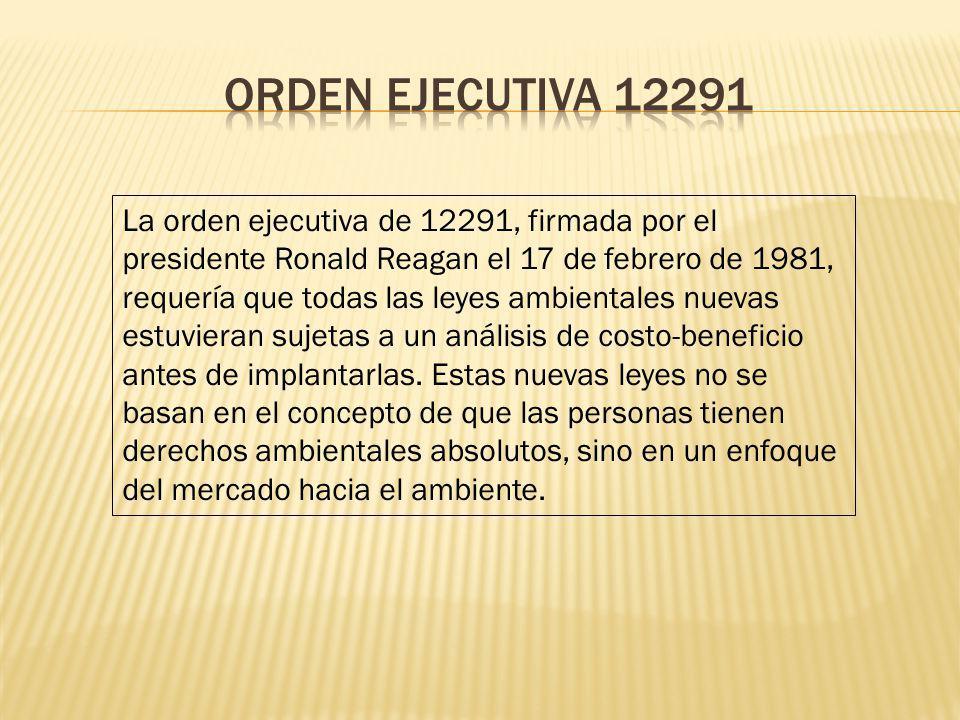 La orden ejecutiva de 12291, firmada por el presidente Ronald Reagan el 17 de febrero de 1981, requería que todas las leyes ambientales nuevas estuvie