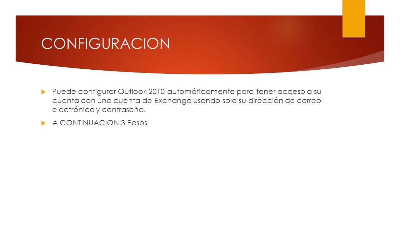 CONFIGURACION Puede configurar Outlook 2010 automáticamente para tener acceso a su cuenta con una cuenta de Exchange usando solo su dirección de correo electrónico y contraseña.