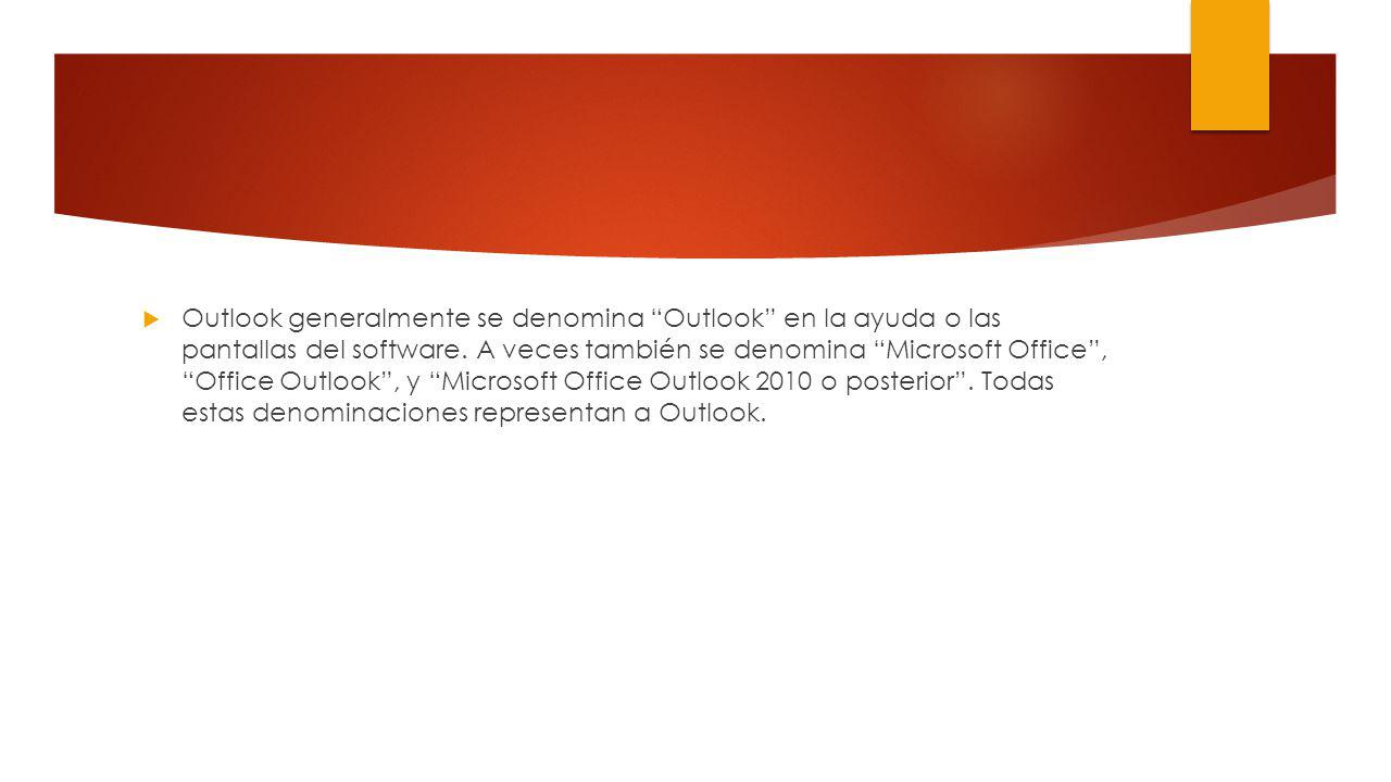 Outlook generalmente se denomina Outlook en la ayuda o las pantallas del software. A veces también se denomina Microsoft Office, Office Outlook, y Mic