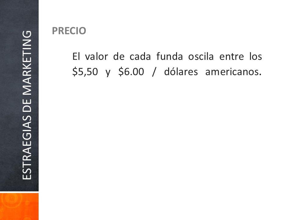 ESTRAEGIAS DE MARKETING PRECIO Base de pescado El valor de cada funda oscila entre los $5,50 y $6.00 / dólares americanos.