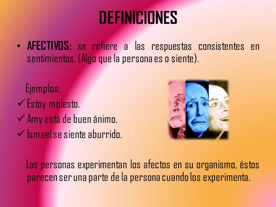 DEFINICIONES AFECTIVOS: se refiere a las respuestas consistentes en sentimientos.
