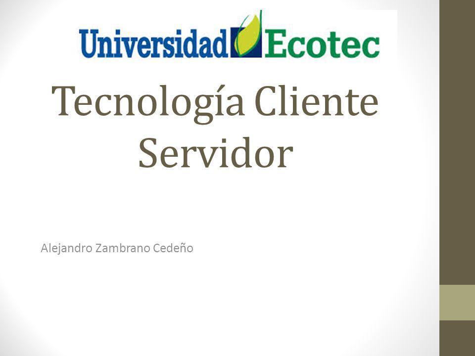 Tecnología Cliente Servidor Alejandro Zambrano Cedeño