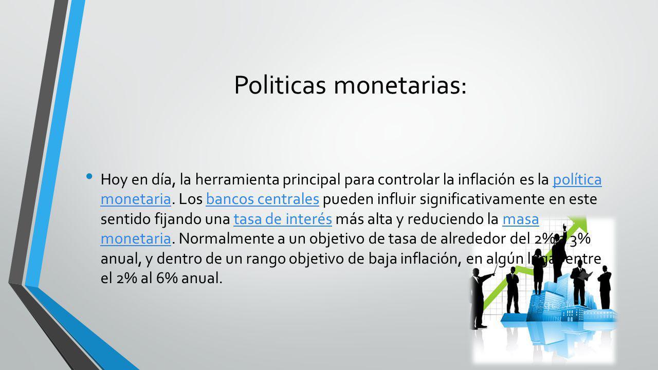 Politicas monetarias: Hoy en día, la herramienta principal para controlar la inflación es la política monetaria. Los bancos centrales pueden influir s